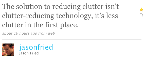 The solution to reducing clutter isn't clutter-reducing technology, it's less clutter in the first place.